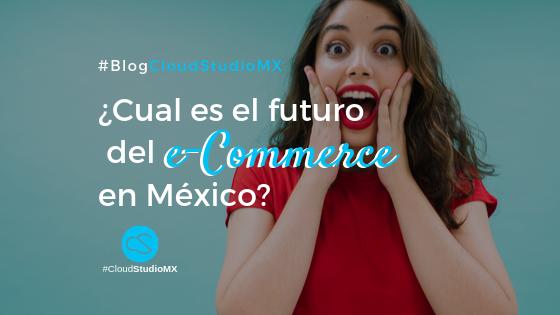 Destino del ecommerce en México