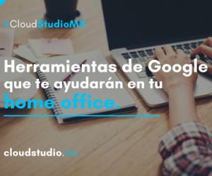 Herramientas de Google que te ayudarán en tu home office